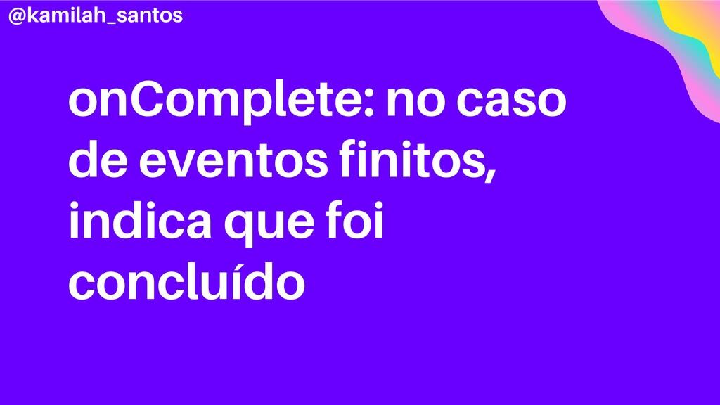 onComplete: no caso de eventos finitos, indica ...