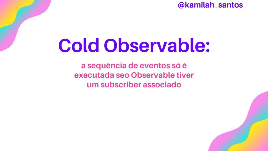 Cold Observable: a sequência de eventos só é ex...