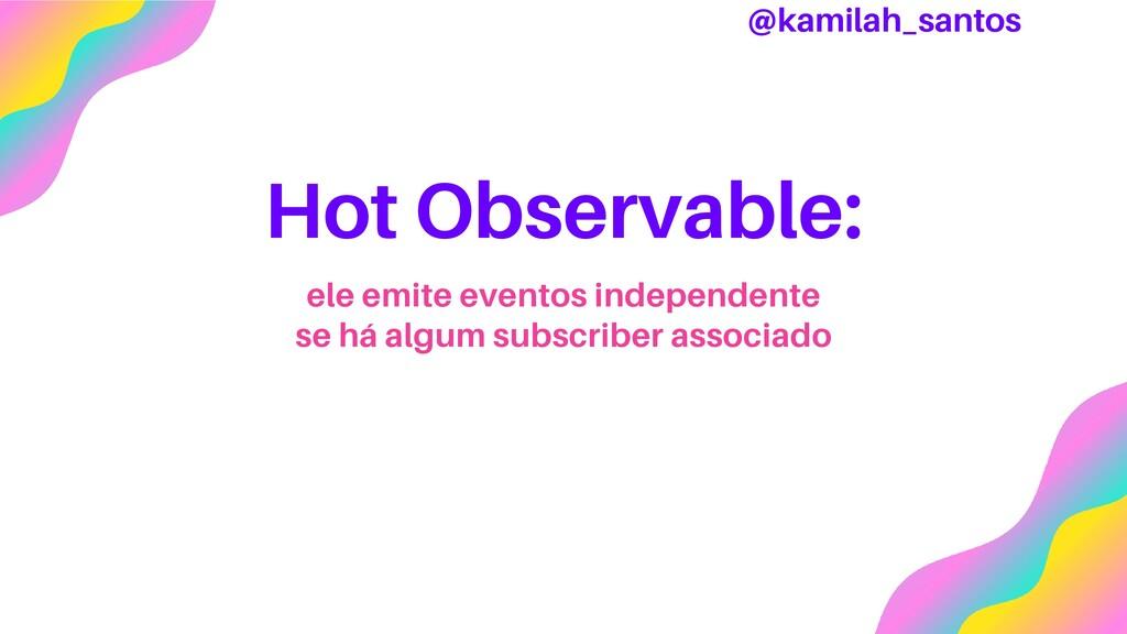 Hot Observable: ele emite eventos independente ...