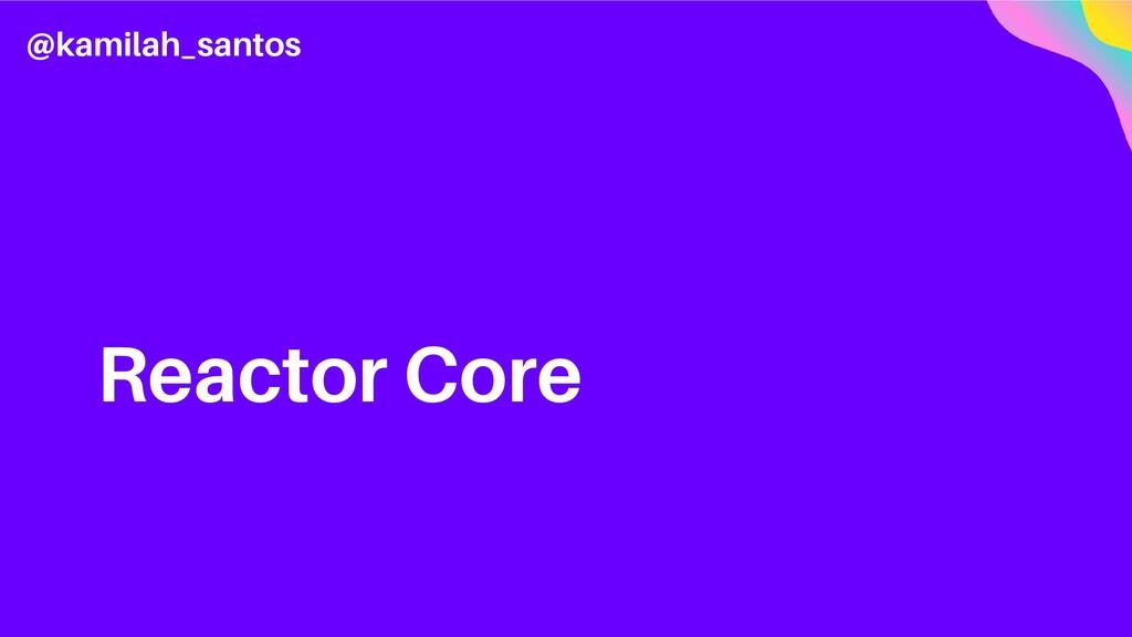 Reactor Core @kamilah_santos