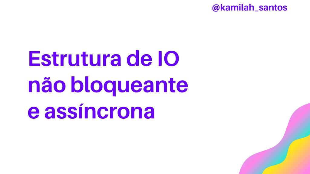 Estrutura de IO não bloqueante e assíncrona @ka...