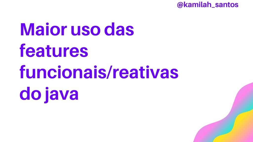 Maior uso das features funcionais/reativas do j...
