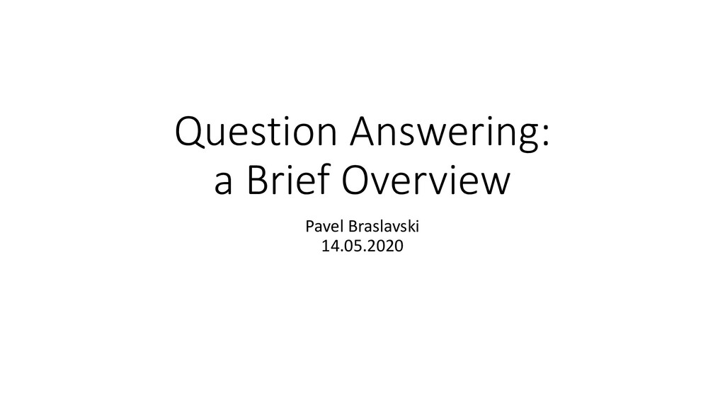 Question Answering: a Brief Overview Pavel Bras...