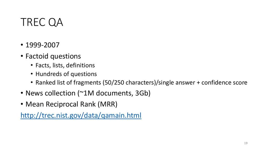 TREC QA • 1999-2007 • Factoid questions • Facts...