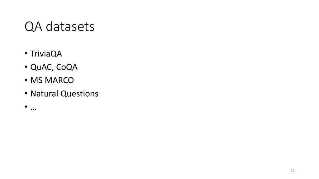 QA datasets • TriviaQA • QuAC, CoQA • MS MARCO ...