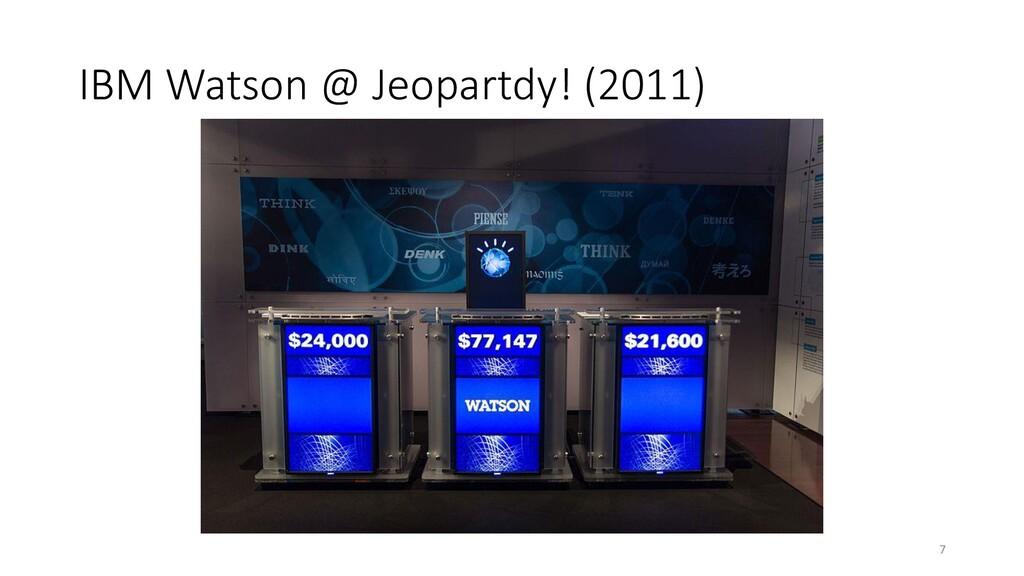 IBM Watson @ Jeopartdy! (2011) 7