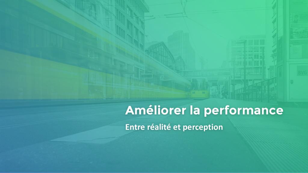 Améliorer la performance Entre réalité et perce...