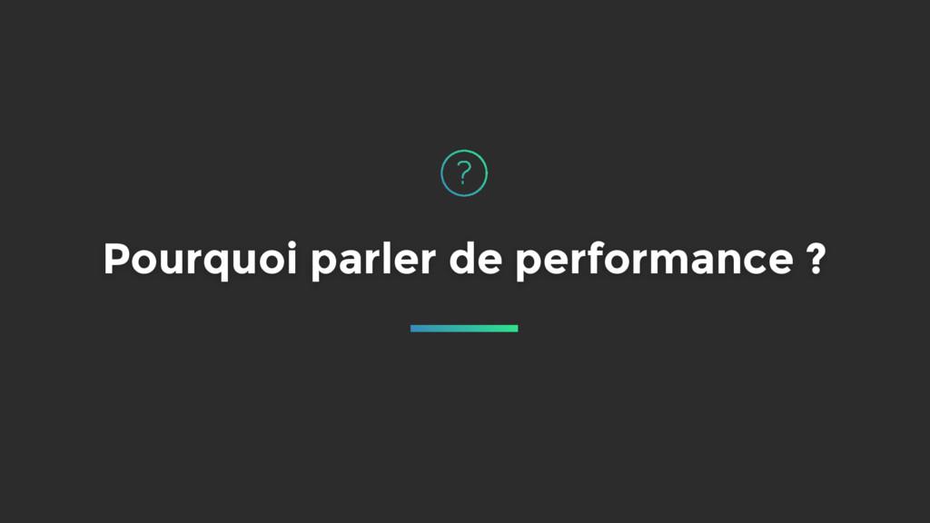 Pourquoi parler de performance ?