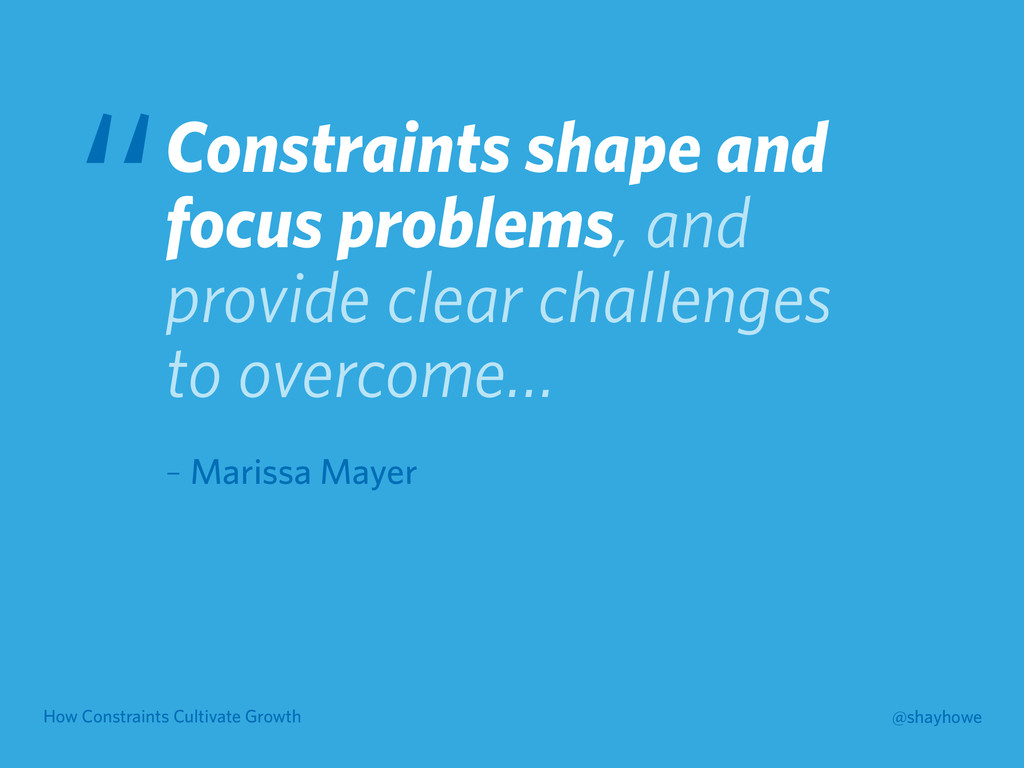 How Constraints Cultivate Growth @shayhowe Cons...