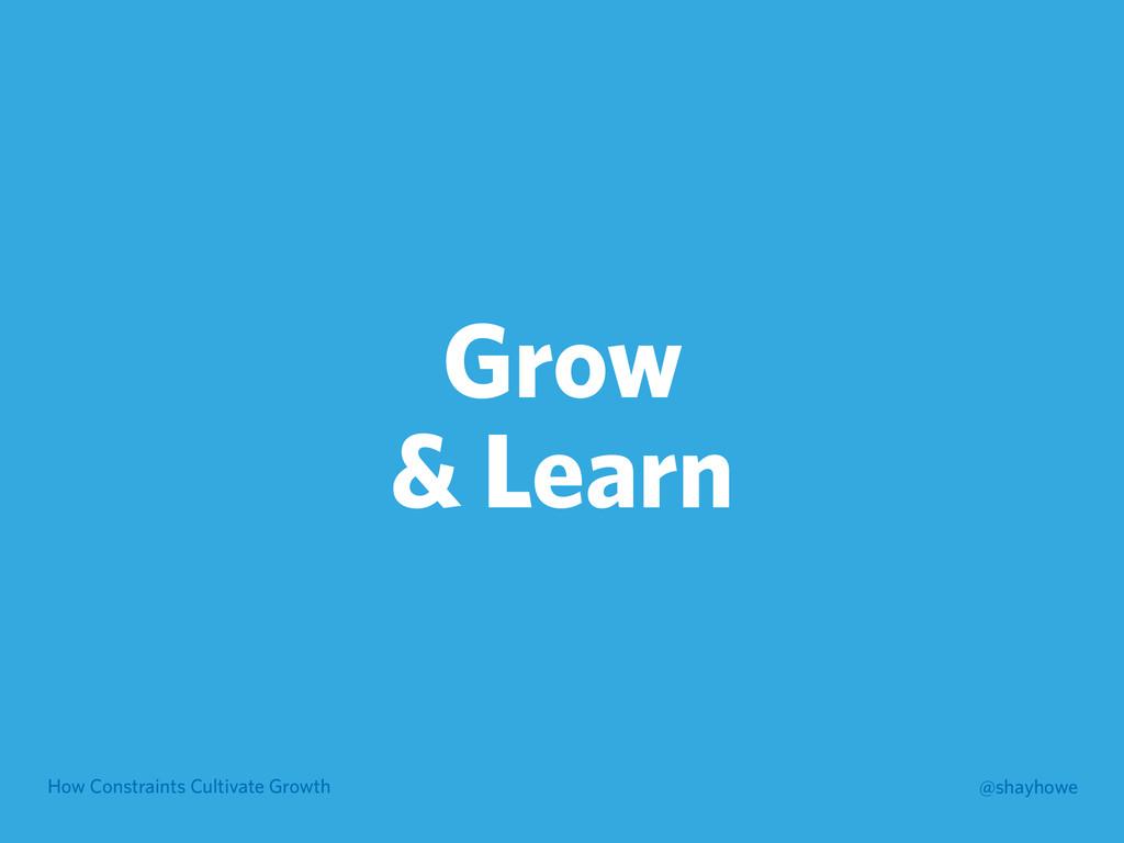 How Constraints Cultivate Growth @shayhowe Grow...