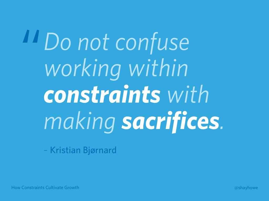 How Constraints Cultivate Growth @shayhowe Do n...