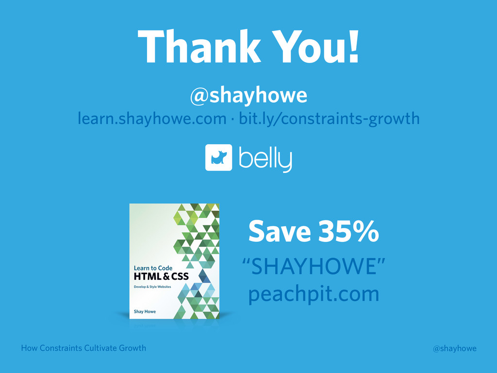 How Constraints Cultivate Growth @shayhowe Than...