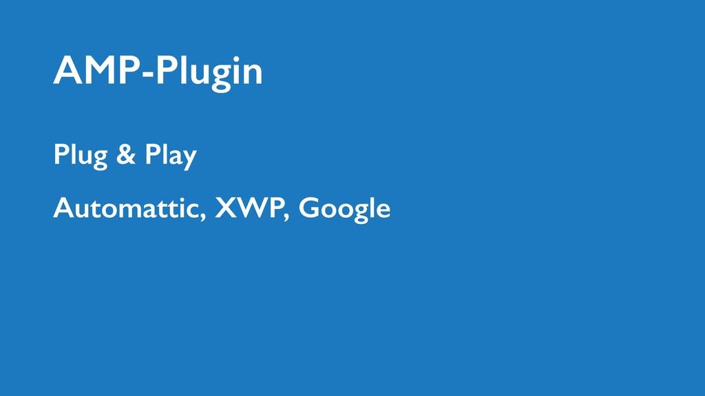 Automattic, XWP, Google Plug & Play AMP-Plugin