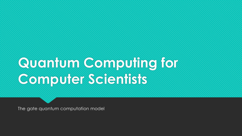 Quantum Computing for Computer Scientists The g...