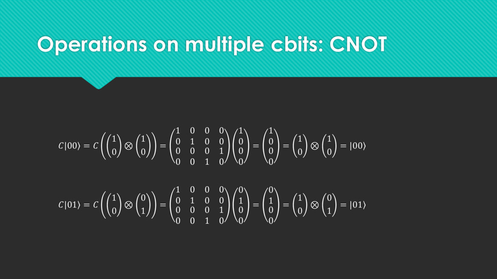 Operations on multiple cbits: CNOT | ۧ 00 =  1 ...