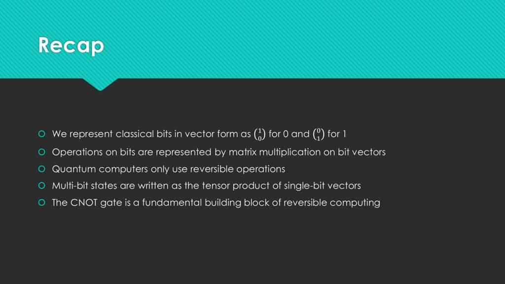 Recap  We represent classical bits in vector f...