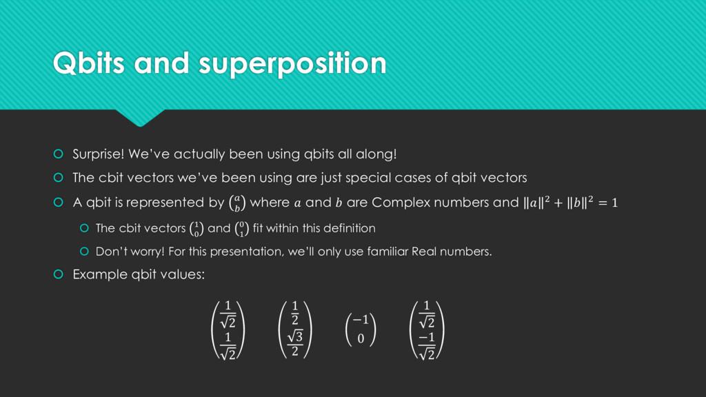 Qbits and superposition  Surprise! We've actua...