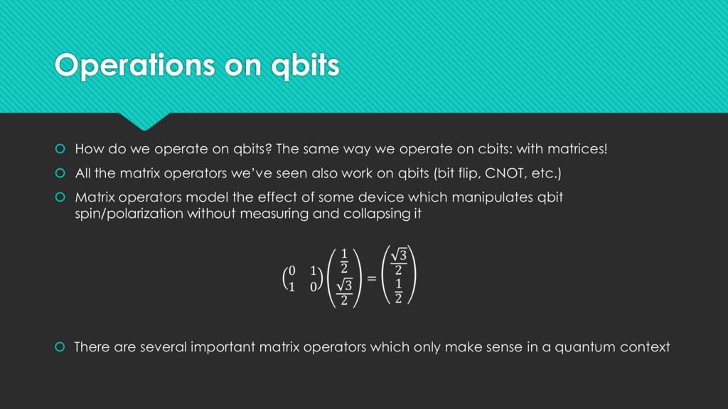 Operations on qbits  How do we operate on qbit...