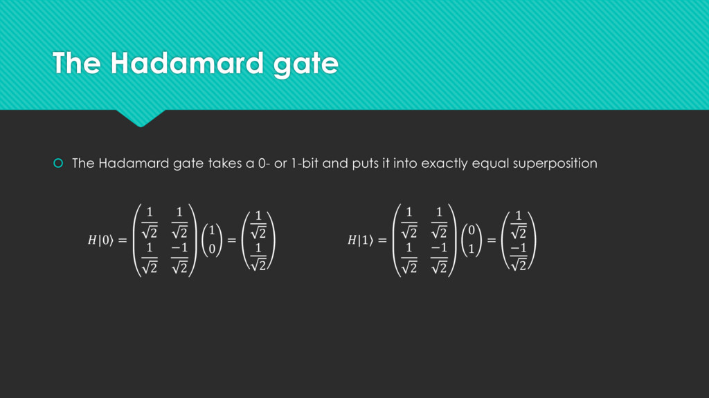 The Hadamard gate  The Hadamard gate takes a 0...