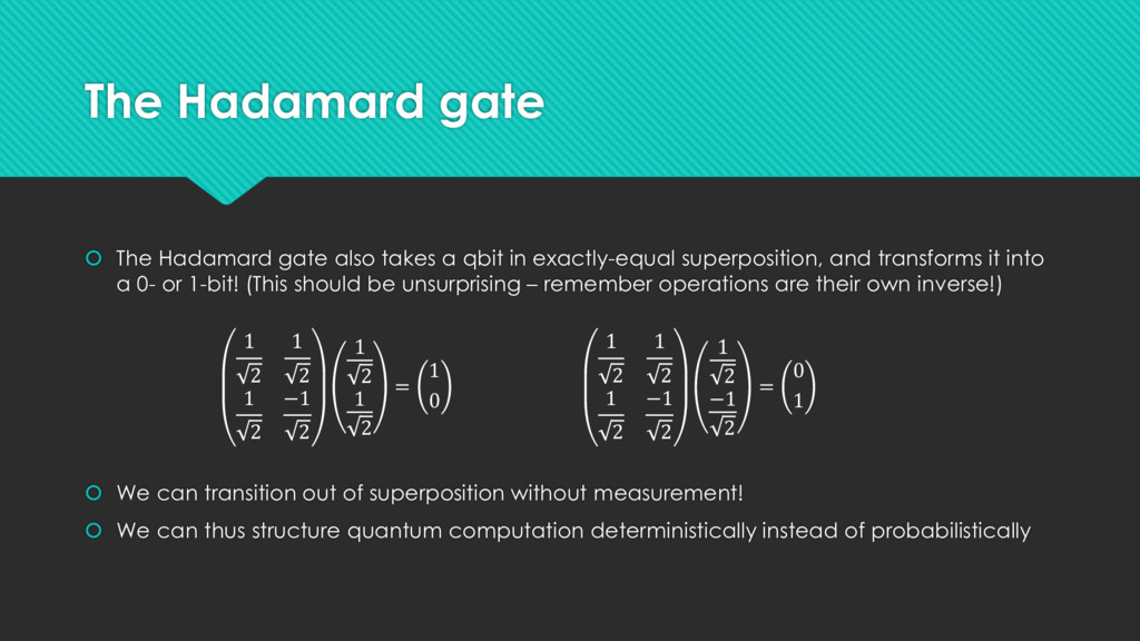 The Hadamard gate  The Hadamard gate also take...