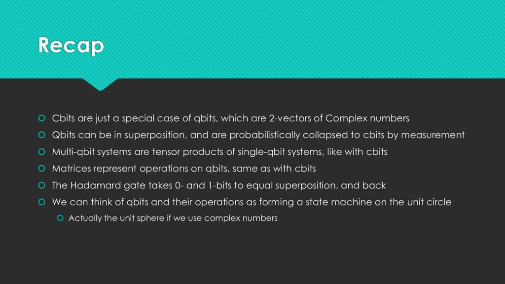 Recap  Cbits are just a special case of qbits,...