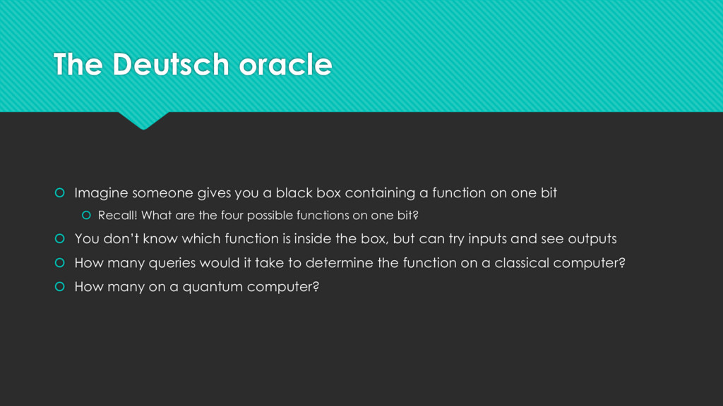 The Deutsch oracle  Imagine someone gives you ...