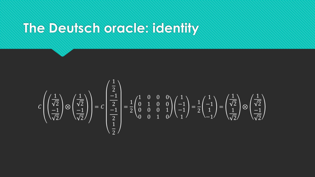 The Deutsch oracle: identity  1 2 −1 2 ⊗ 1 2 −1...