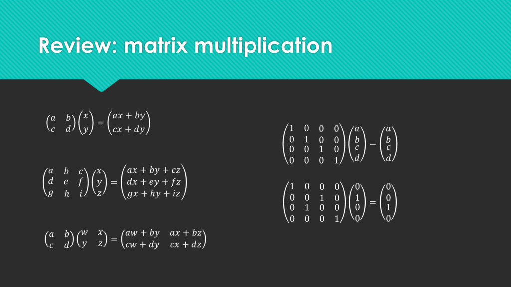 Review: matrix multiplication       =  +   +   ...