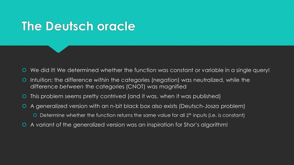 The Deutsch oracle  We did it! We determined w...