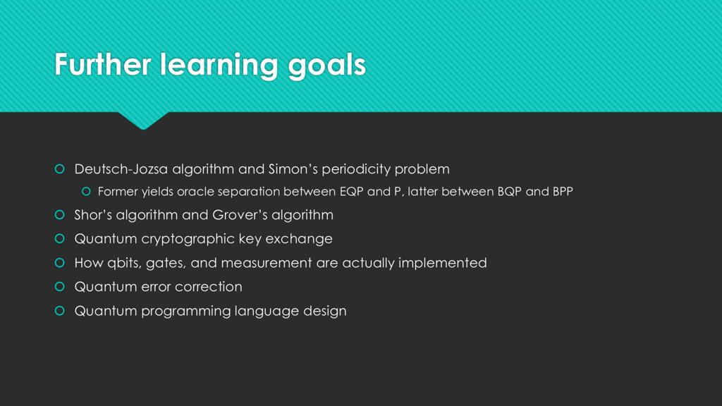 Further learning goals  Deutsch-Jozsa algorith...
