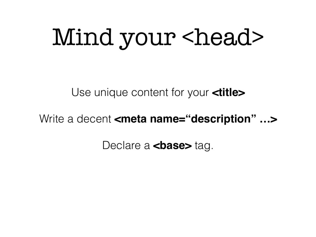 Mind your <head> Use unique content for your <t...