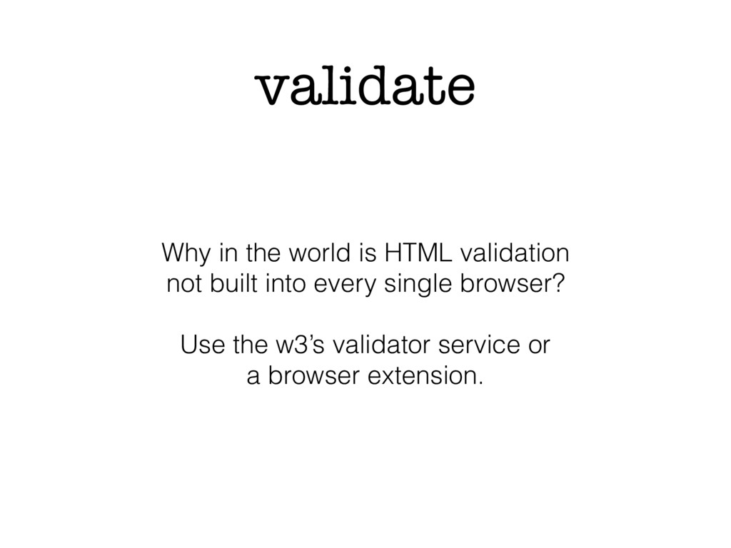 validate Why in the world is HTML validation no...