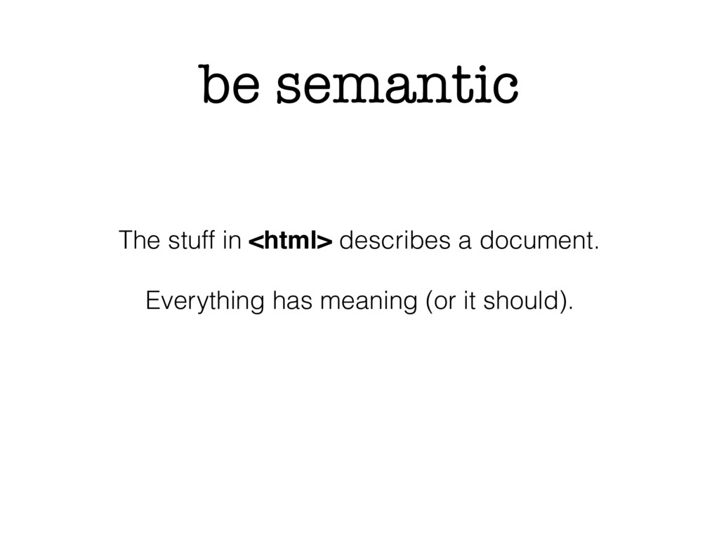 be semantic The stuff in <html> describes a doc...