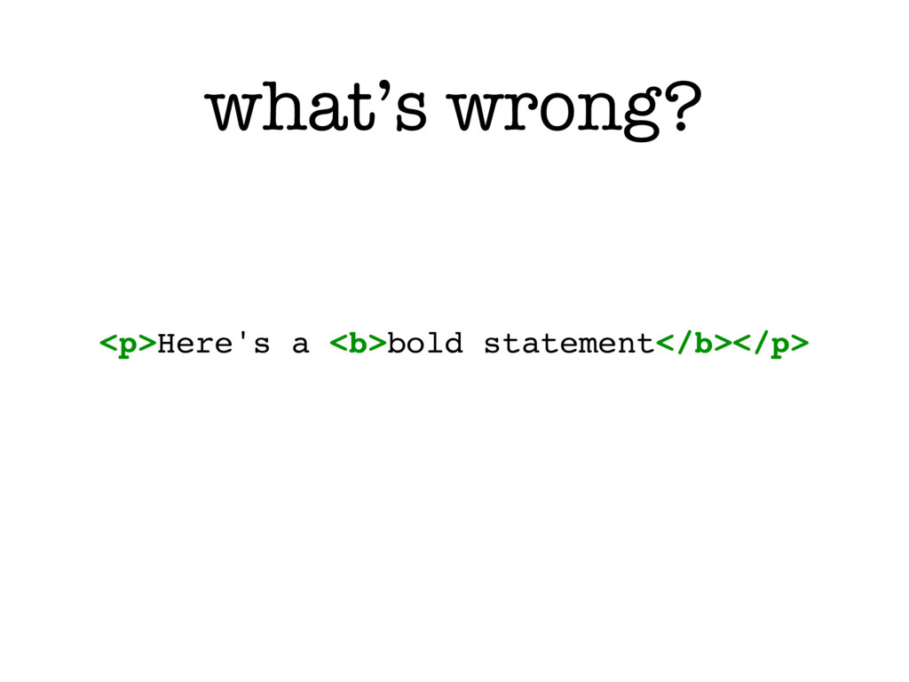 what's wrong? <p>Here's a <b>bold statement</b>...