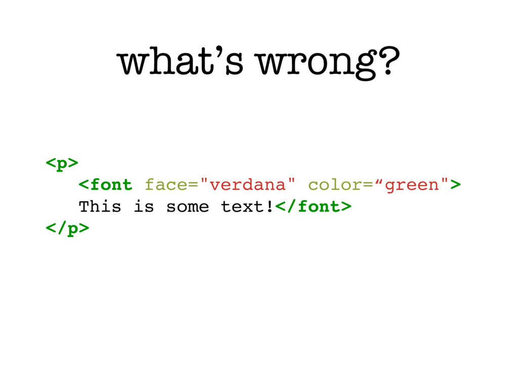 """what's wrong? <p> <font face=""""verdana"""" color=""""g..."""