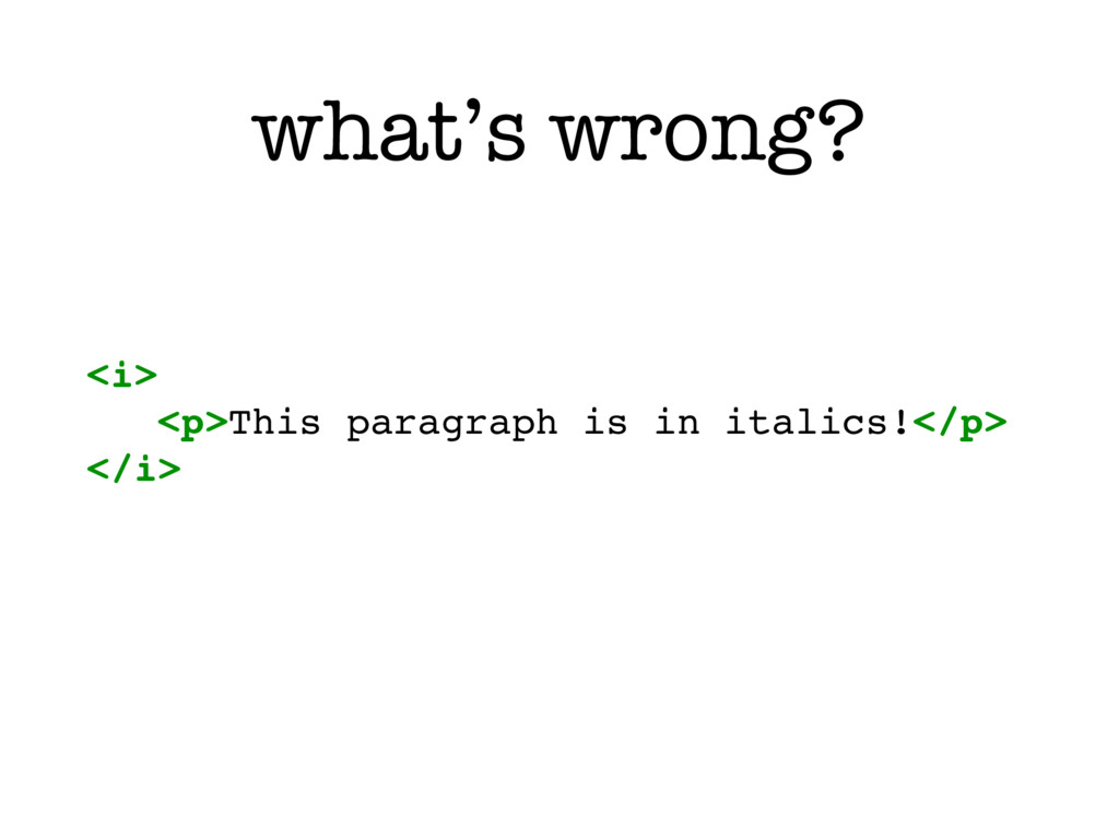 what's wrong? <i> <p>This paragraph is in itali...