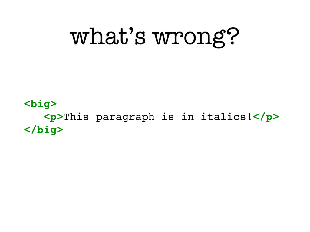 what's wrong? <big> <p>This paragraph is in ita...