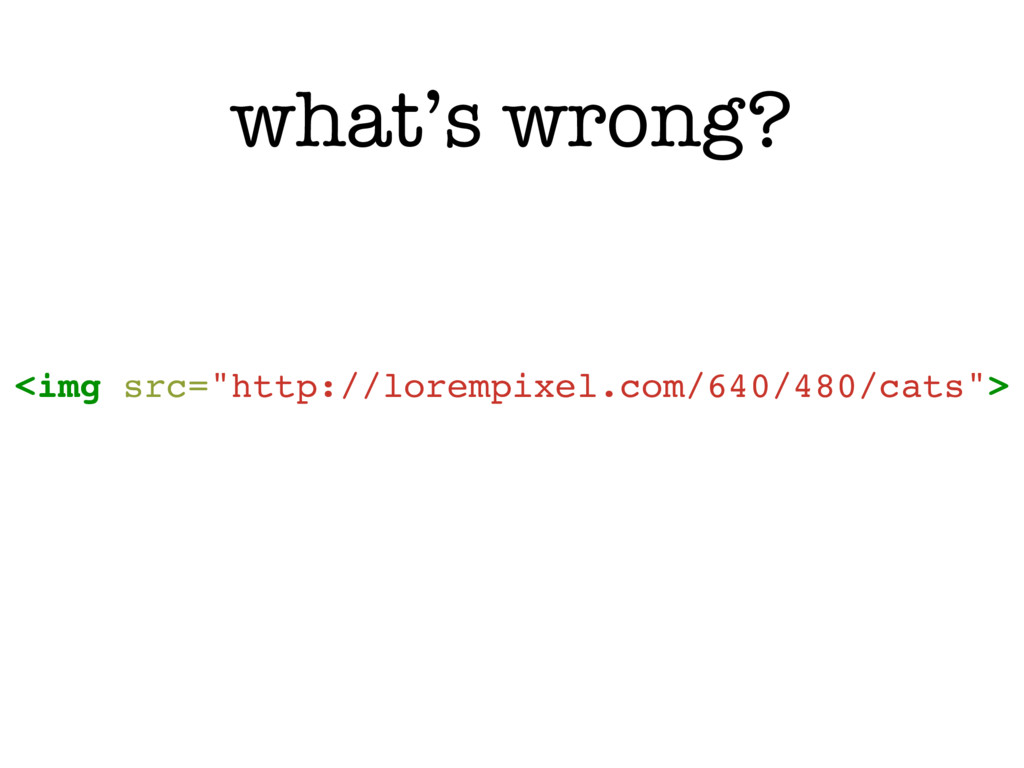 """what's wrong? <img src=""""http://lorempixel.com/6..."""