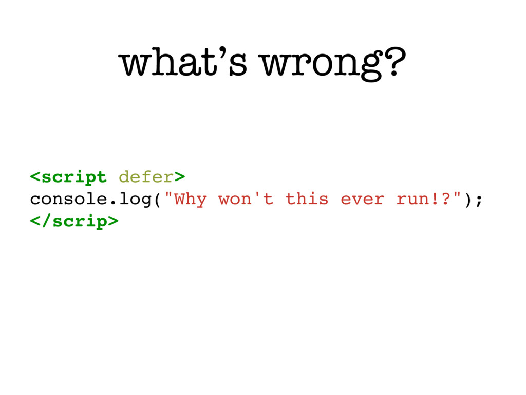 """what's wrong? <script defer> console.log(""""Why w..."""