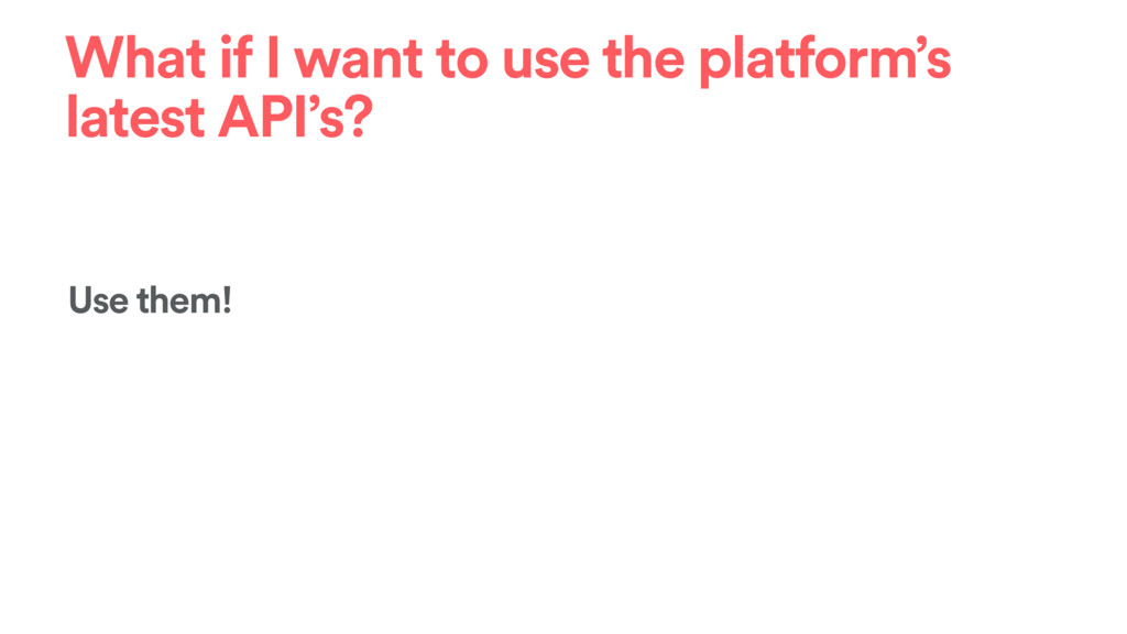 What if I want to use the platform's latest API...