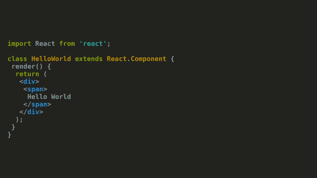 import React from 'react'; class HelloWorld ext...