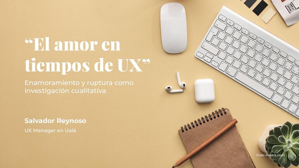 """""""El amor en tiempos de UX"""" Salvador Reynoso Ena..."""