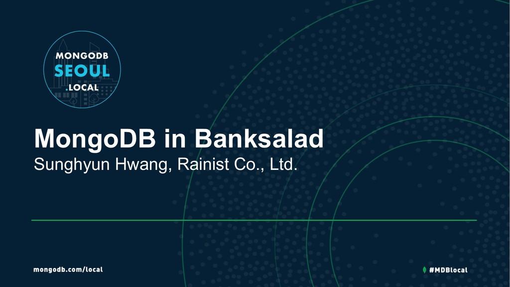 MongoDB in Banksalad Sunghyun Hwang, Rainist Co...