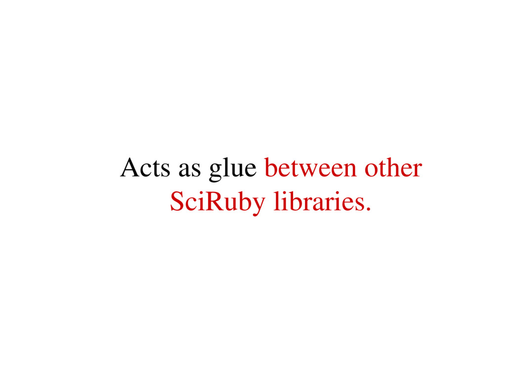 Acts as glue between other SciRuby libraries.
