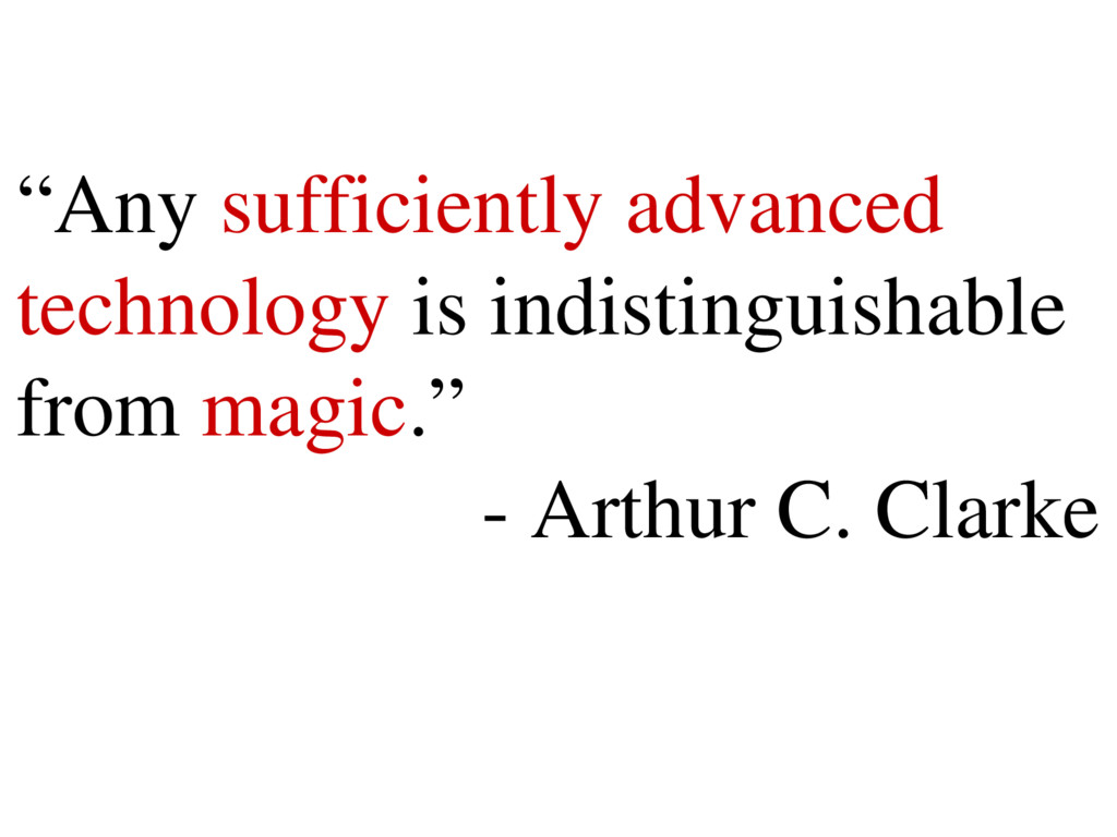"""""""Any sufficiently advanced technology is indist..."""