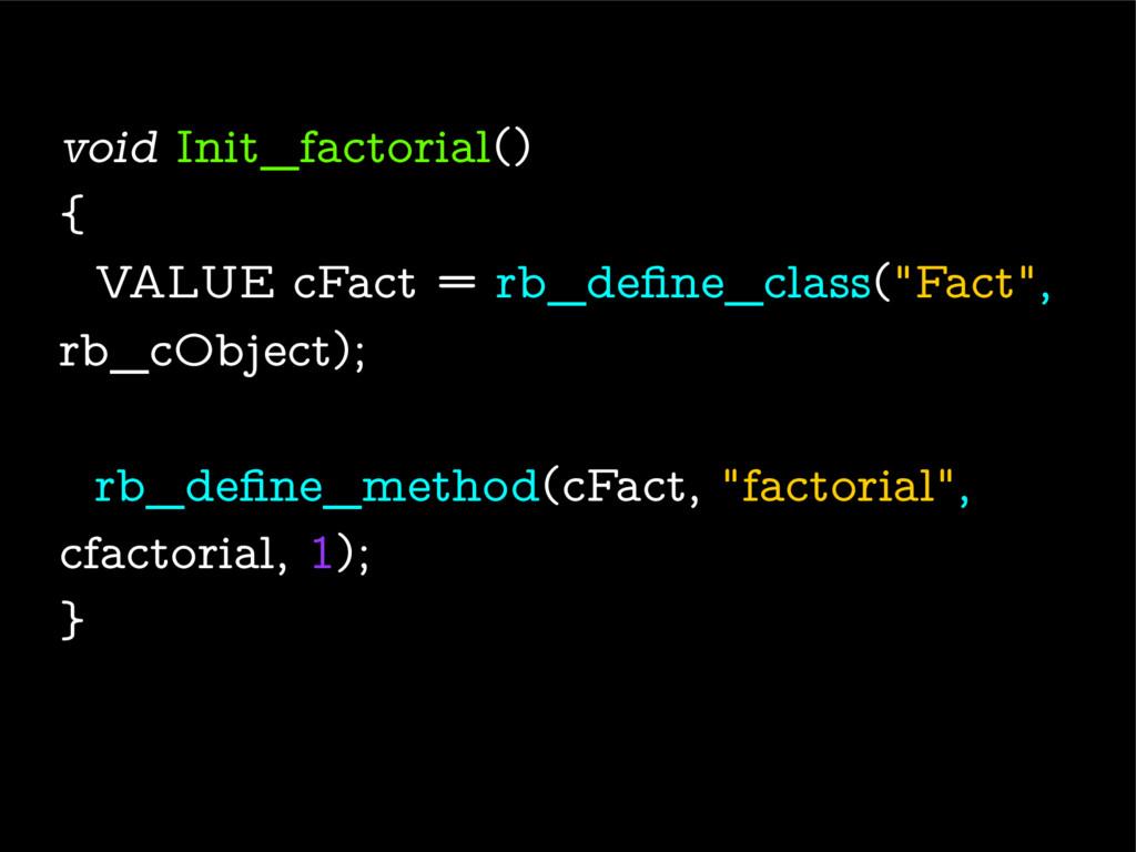 void Init_factorial() { VALUE cFact = rb_define...