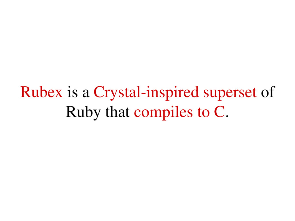 Rubex is a Crystalinspired superset of Ruby th...