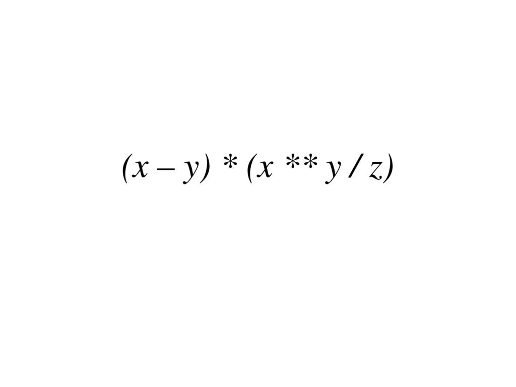 (x – y) * (x ** y / z)