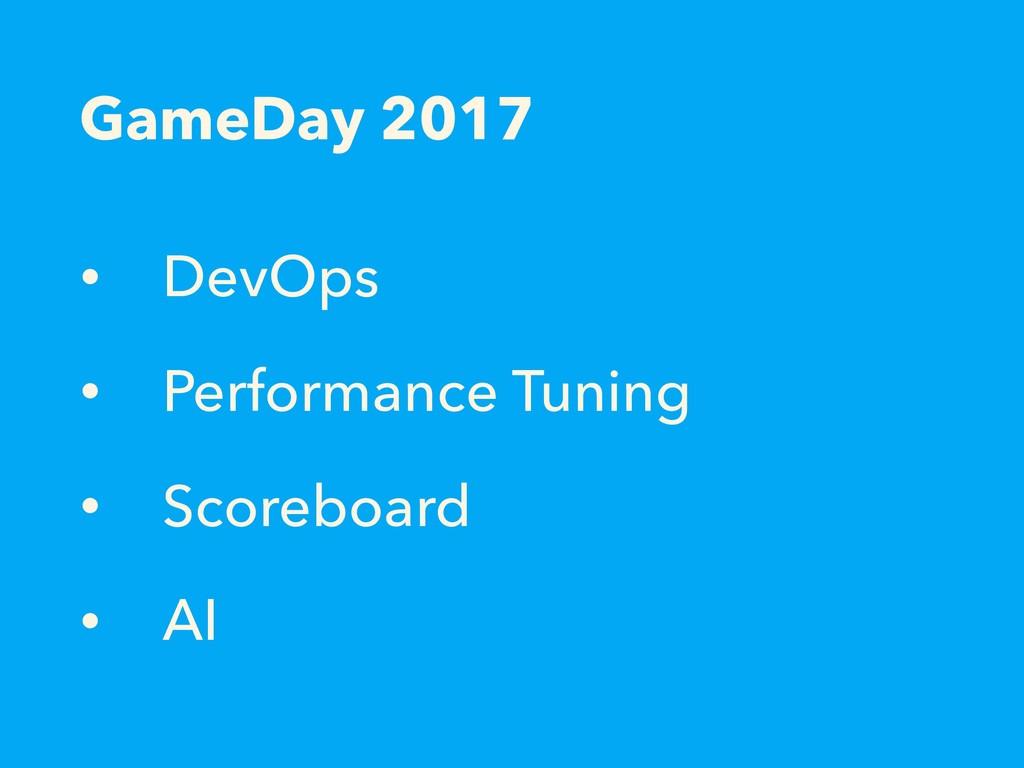 GameDay 2017 • DevOps • Performance Tuning • Sc...