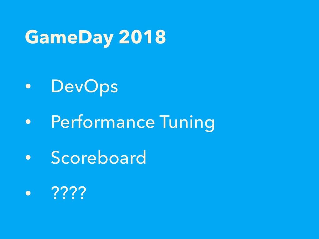 GameDay 2018 • DevOps • Performance Tuning • Sc...